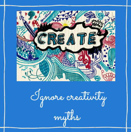 Creativity Techniques … Stop Telling Yourself these 17 Myths