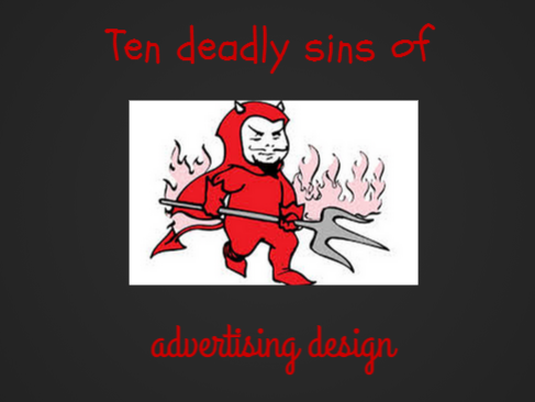 10 Deadly Sins of Graphic Design Advertising
