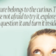 Out of Curiosity … 6 Ways to Use Curiosity for Marketing